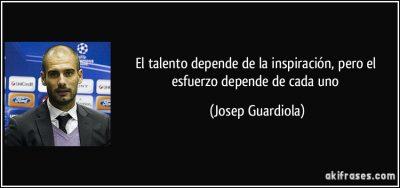 frase-el-talento-depende-de-la-inspiracion-pero-el-esfuerzo-depende-de-cada-uno-josep-guardiola-152134