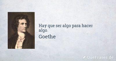 goethe-hay-que-ser-algo-para-hacer